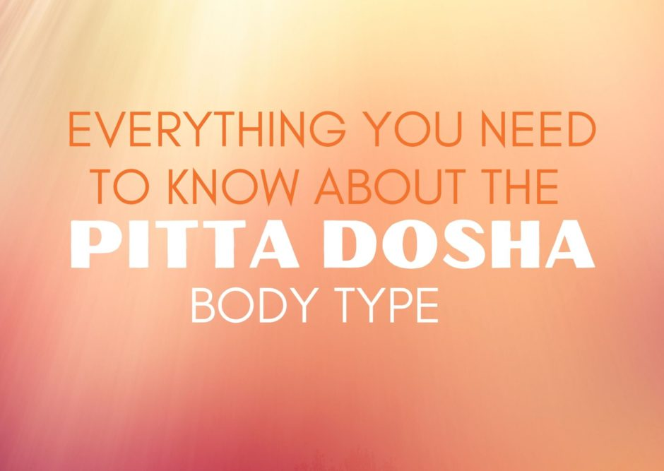 everything you need to know about the pitta dosha body type