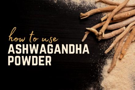 HOW TO USE ASHWAGANDHA POWDER