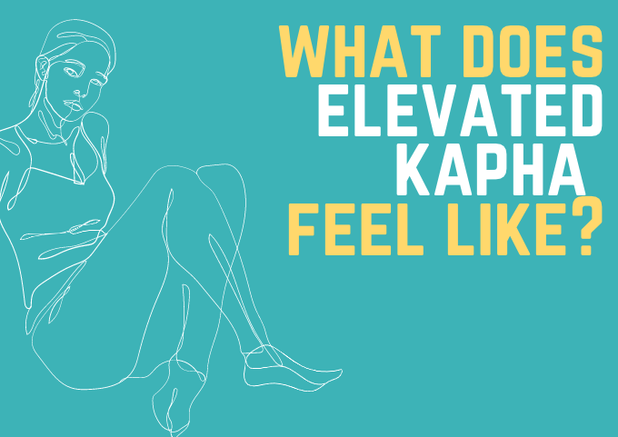 what does elevated kapha feel like?