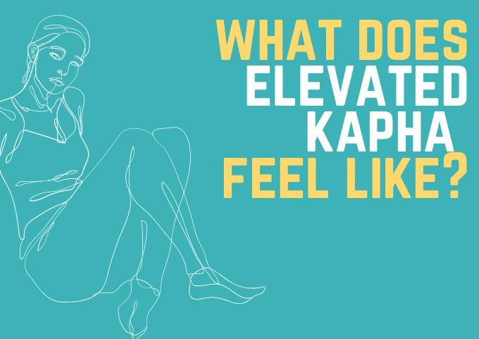 what does elevated kapha feel like?